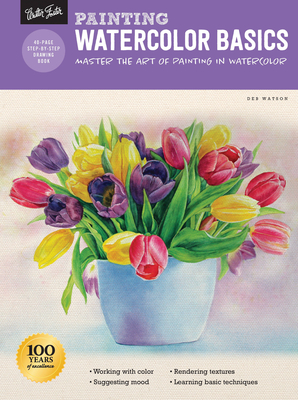 Painting: Watercolor Basics: Master the Art of Painting in Watercolor - Watson, Deb