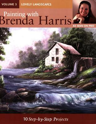 Painting with Brenda Harris: Lovely Landscapes v. 3: 10 Step-by-Step Projects - Harris, Brenda
