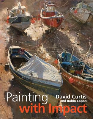 Painting with Impact - Curtis, David, Professor, and Capon, Robin