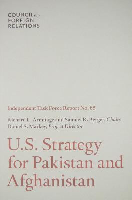 Pakistan and Afghanistan: Independent Task Force Report - Markey, Daniel S.