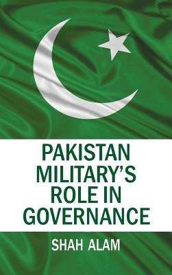 Pakistan Military's Role in Governance - Alam, Shah
