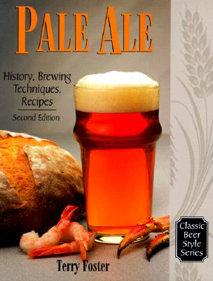 Pale Ale: History, Brewing, Techniques, Recipes - Foster, Terry