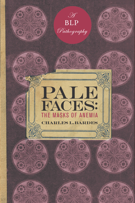 Pale Faces: The Masks of Anemia - Bardes, Charles L, MD