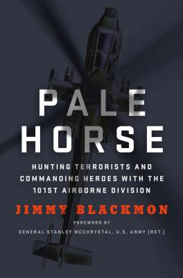 Pale Horse: Hunting Terrorists and Commanding Heroes with the 101st AirborneDivision - Blackmon, Jimmy, and McChrystal, Stanley, Gen. (Foreword by)