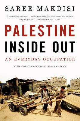 Palestine Inside Out: An Everyday Occupation - Makdisi, Saree, and Walker, Alice (Foreword by)