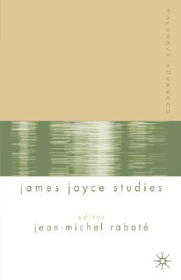 Palgrave Advances in James Joyce Studies - Rabaté, J (Editor)