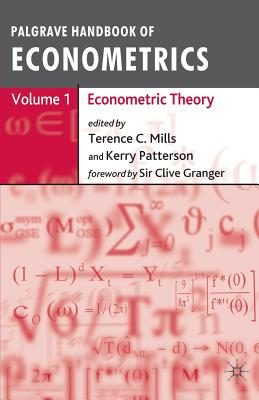Palgrave Handbook of Econometrics Volume 1: Econometric Theory - Mills, Terence C, Professor (Editor), and Patterson, Kerry (Editor)