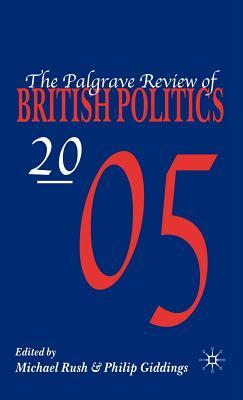 Palgrave Review of British Politics 2005 - Rush, Michael (Editor), and Giddings, Philip James (Editor)