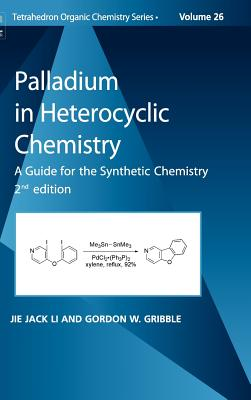 Palladium in Heterocyclic Chemistry: A Guide for the Synthetic Chemist - Li, Jie Jack (Editor), and Gribble, Gordon W (Editor)