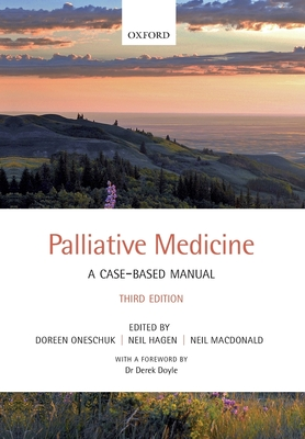 Palliative Medicine: A case-based manual - Oneschuk, Doreen (Editor), and Hagen, Neil (Editor), and MacDonald, Neil (Editor)