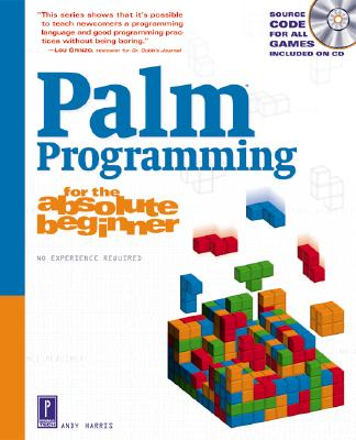 Palm Programming for the Absolute Beginner - Harris, Andy, and Harris, Andrew