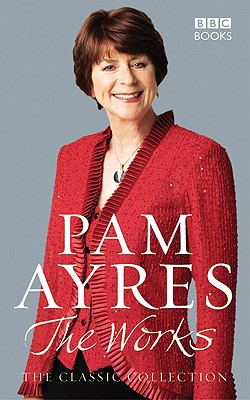 Pam Ayres: The Works: The Classic Collection - Ayres, Pam, and Hellard, Susan (Illustrator)