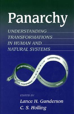 Panarchy: Understanding Transformations in Systems of Humans and Nature - Gunderson, Lance H (Editor), and Holling, C S (Editor)