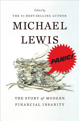 Panic: The Story of Modern Financial Insanity - Lewis, Michael, Professor, PhD (Editor)