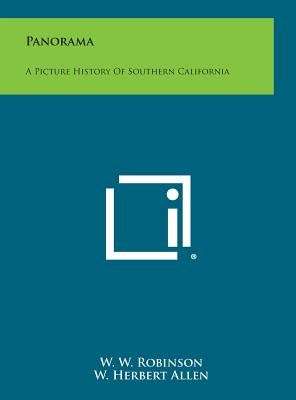 Panorama: A Picture History of Southern California - Robinson, W W, and Allen, W Herbert (Foreword by)