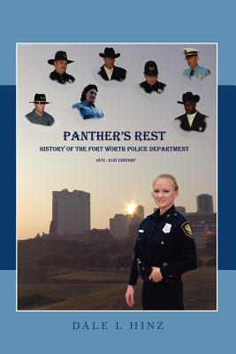 Panther's Rest: History of the Fort Worth Police Department 1873-21st Century - Hinz, Dale L