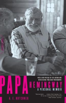 Papa Hemingway: A Personal Memoir - Hotchner, A E
