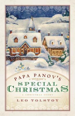 Papa Panov's Special Christmas - Tolstoy, Leo Nikolayevich, Count, and Saillens, Ruben, and Gatica, Shersta Chabot (Introduction by)