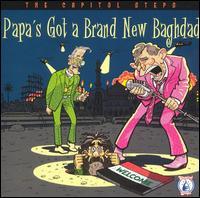 Papa's Got a Brand New Baghdad - Capitol Steps