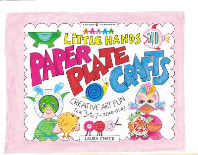 Paper Plate Crafts: Creative Art Fun for 3- To 7-Year Olds - Check, Laura