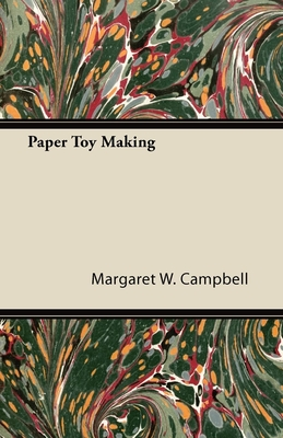 Paper Toy Making - Campbell, Margaret W