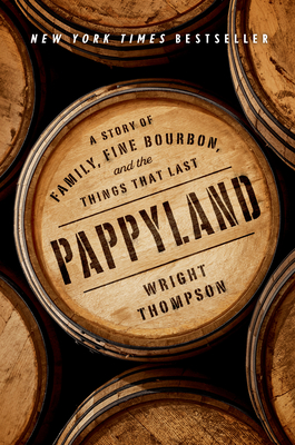 Pappyland: A Story of Family, Fine Bourbon, and the Things That Last - Thompson, Wright