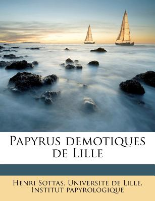 Papyrus Demotiques de Lille - Sottas, Henri, and Universite De Lille Institut Papyrologi (Creator)