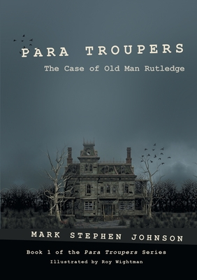Para Troupers: The Case of Old Man Rutledge - Johnson, Mark Stephen