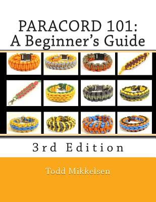 Paracord 101: A Beginner's Guide, 3rd Edition - Mikkelsen, MR Todd (Photographer), and Mikkelsen, MS Lauren (Photographer)