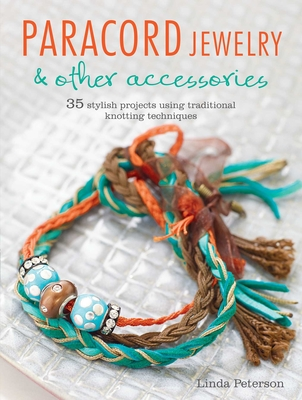 Paracord Jewelry & Other Accessories: 35 Stylish Projects Using Traditional Knotting Techniques - Peterson, Linda