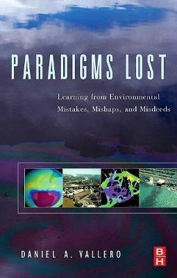 Paradigms Lost: Learning from Environmental Mistakes, Mishaps and Misdeeds - Vallero, Daniel