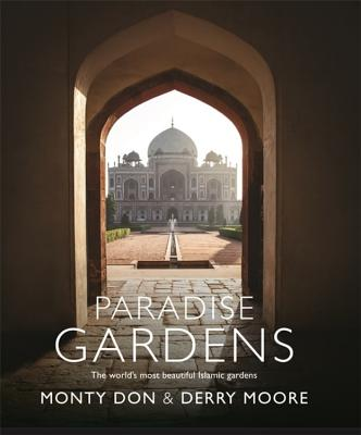 Paradise Gardens: the world's most beautiful Islamic gardens - Don, Monty, and Moore, Derry