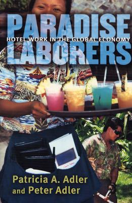 Paradise Laborers: Hotel Work in the Global Economy - Adler, Patricia A, Professor, and Adler, Peter