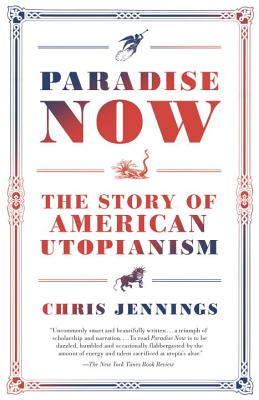 Paradise Now: The Story of American Utopianism - Jennings, Chris
