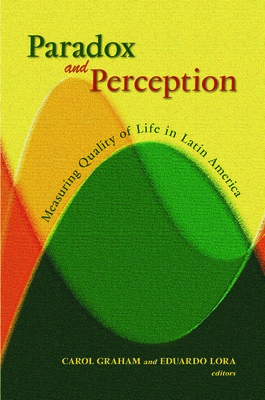 Paradox and Perception: Measuring Quality of Life in Latin America - Graham, Carol L (Editor), and Lora, Eduardo (Editor)