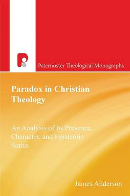 Paradox in Christian Theology: An Analysis of Its Presence, Character, and Epistemic Status - Anderson, James