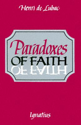 Paradoxes of Faith - de Lubac, Henri, and Lubac, Henri de, and Kreilkamp, Sadie (Translated by)