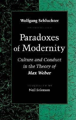 Paradoxes of Modernity: Culture and Conduct in the Theory of Max Weber - Schluchter, Wolfgang, and Solomon, Neil, M.D., Ph.D. (Translated by)