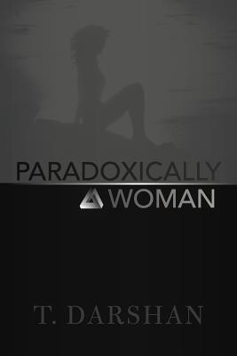 Paradoxically a Woman - Darshan, T