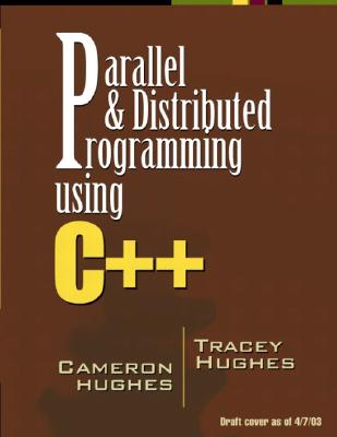 Parallel and Distributed Programming Using C++ - Hughes, Tracy, and Hughes, Tracey, and Hughes, Cameron