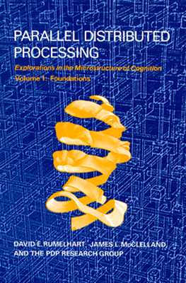 Parallel Distributed Processing: Explorations in the Microstructure of Cognition: Foundations - Rumelhart, David E