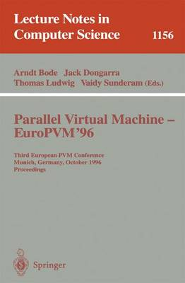 Parallel Virtual Machine - Europvm'96: Third European Pvm Conference, Munich, Germany, October, 7 - 9, 1996. Proceedings - Bode, Arndt (Editor), and Dongarra, Jack (Editor), and Ludwig, Thomas, Professor (Editor)