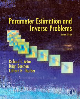 Parameter Estimation and Inverse Problems - Aster, Richard C, and Borchers, Brian, and Thurber, Clifford H