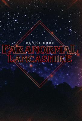Paranormal Lancashire - Codd, Daniel