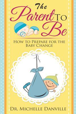 Parenting: The Parent to Be - Danville, Dr Michelle