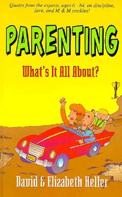 Parenting: What's It All about - Heller, David, and Heller, Elizabeth