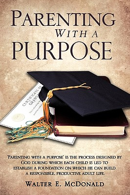 Parenting with a Purpose - McDonald, Walter E