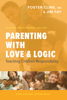 Parenting with Love and Logic: Teaching Children Responsibility - Cline, Foster, and Fay, Jim