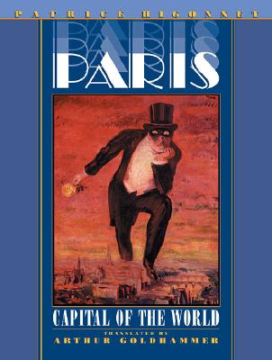 Paris: Capital of the World - Higonnet, Patrice (Translated by), and Goldhammer, Arthur (Translated by)