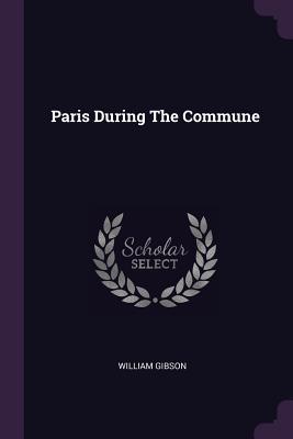 Paris During the Commune - Gibson, William, Dr.